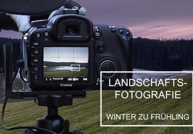 Landschaftsfotografie Winter zu Frühling Fotografieren und die Philosophie der Fotografie