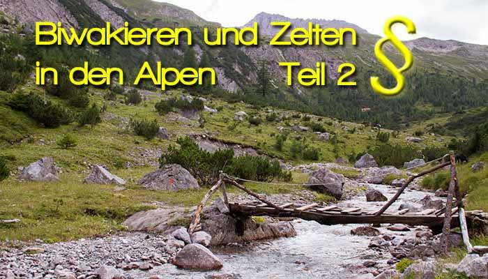Biwakieren und Zelten in den Alpen Gesetze in Deutschland Österreich Italien - Biwakieren und Zelten in den Alpen Teil - 2 - Rechtliche Informationen